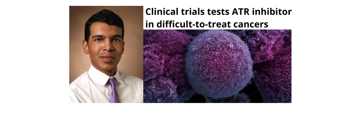 Satya Das, MD, MSCI '20, national principal investigator for clinical trial testing ATR inhibitor in difficult-to-treat cancers